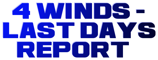 4 WINDS | Last Days Report